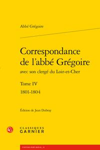 Abbé Grégoire, Correspondance de l'abbé Grégoire avec son clergé du Loir-et-Cher, t. IV (1801-1804) (éd. J. Dubray)