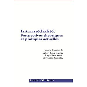 A. J. Jokeng, F. Guiyoba (dir.), Intermédialité. Pratiques actuelles et perspectives théoriques