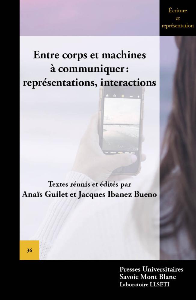 A. Guilet, J. Ibanez Bueno (dir.).Entre corps et machine à communiquer ? : représentations, interactions
