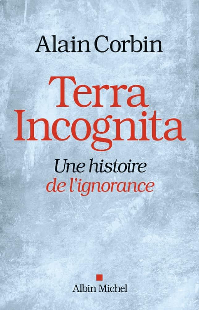 A. Corbin,Terra incognita. Une histoire de l'ignorance