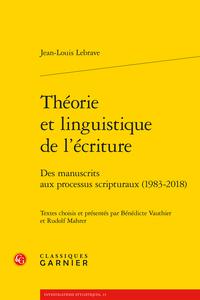 J.-L. Lebrave, Théorie et linguistique de l'écriture. Des manuscrits aux processus scripturaux 1983-2018 (B. Vauthier, R. Mahrer, éd.)
