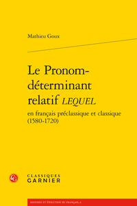 M. Goux, Le Pronom-déterminant relatif LEQUEL en français préclassique et classique (1580-1720)