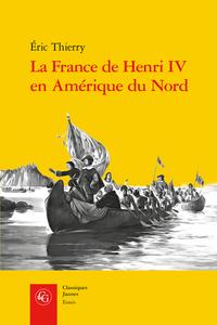 É. Thierry,La France de Henri IV en Amérique du Nord.De la création de l'Acadie à la fondation de Québec
