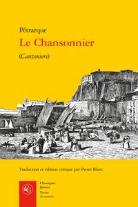 Pétrarque,Le Chansonnier /Canzoniere (éd. & trad. P. Blanc)