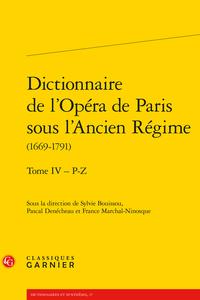 Dictionnaire de l'Opéra de Paris sous l'Ancien Régime (1669-1791), tome IV, P-Z