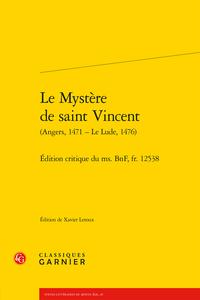 Le Mystère de saint Vincent (Angers, 1471 – Le Lude, 1476).Édition critique du ms. BnF, fr. 12538 (éd. X. Leroux)