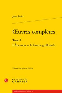 J. Janin, Œuvres complètes, t. I : L'Âne mort et la femme guillotinée (S. Ledda, éd.)