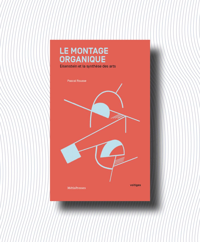 P. Rousse, Le montage organique. Eisenstein et la synthèse des arts
