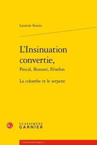 L. Susini, L'Insinuation convertie, Pascal, Bossuet, Fénelon. La colombe et le serpent