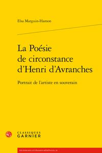 E. Marguin-Hamon, La Poésie de circonstance d'Henri d'Avranches. Portrait de l'artiste en souverain