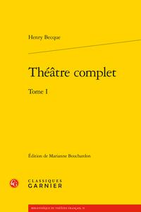 H. Becque, Théâtre complet, T. I (éd. M. Bouchardon)