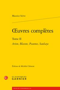 M. Scève, Œuvres complètes, t. II: Arion, Blasons, Psaumes, Saulsaye (éd. M. Clément)