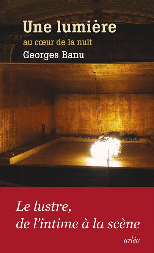 G. Banu, Une lumière au cœur de la nuit. Le lustre, de l'intime à la scène