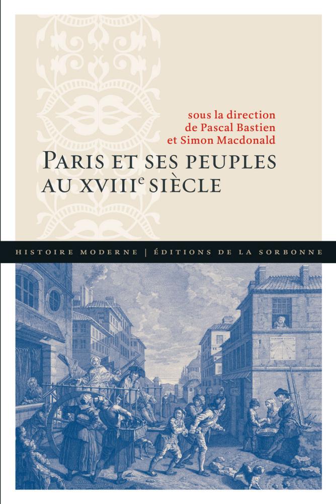 P. Bastien, S. Macdonald (dir.), Paris et ses peuples au XVIIIe siècle