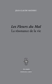 J.-C. Mathieu, Les Fleurs du mal. Résonance de la vie