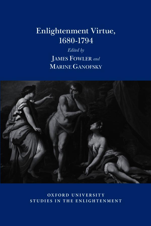 J. Fowler, M. Ganofksy (dir.), Enlightenment Virtue, 1680-1794