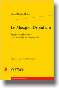 M. N. Muller, Le Masque d'Abraham. Essais et articles sur À la recherche du temps perdu (G. Henrot Sostero, éd.)