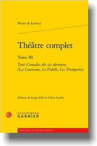 P. de Larivey, Théâtre complet. Tome III. Trois Comedies des six dernieres (La Constance, Le Fidelle, Les Tromperies) (L. Zilli, C. Lombi, éd.)