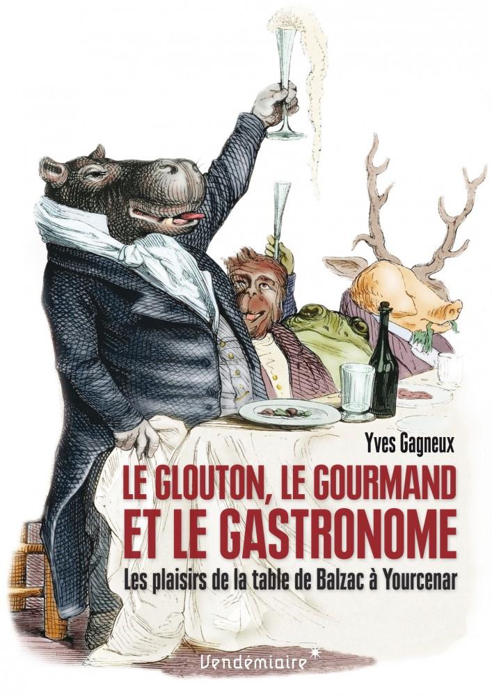 Y. Gagneux, Le Glouton, le gourmand et le gastronomeLes plaisirs de la table de Balzac à Yourcenar