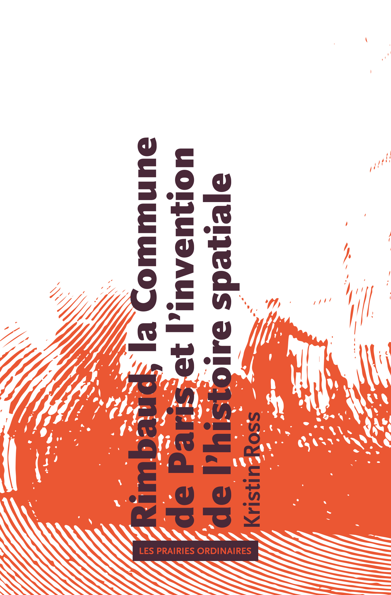 K. Ross, Rimbaud, la Commune de Paris et l'invention de l'histoire spatiale (rééd.)