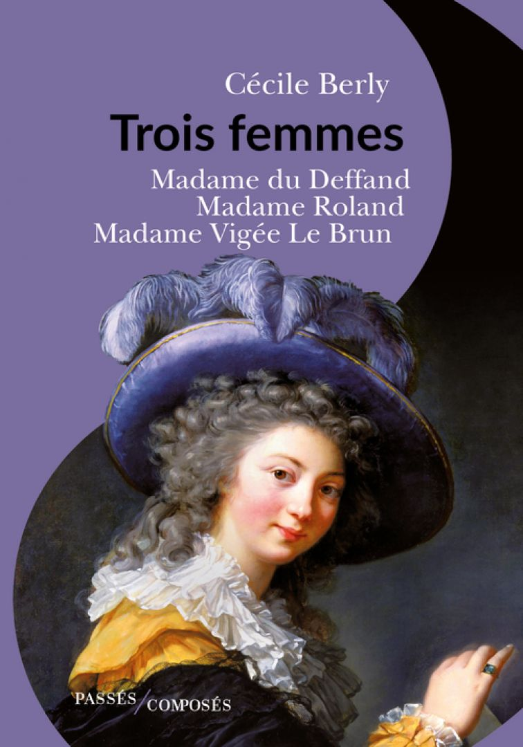 C. Berly, Trois femmes. Madame du Deffand, Madame Roland, Madame Vigée Le Brun