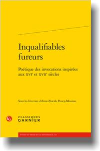 A.-P. Pouey-Mounou (dir.), Inqualifiables fureurs. Poétique des invocations inspirées aux XVIe et XVIIe siècles