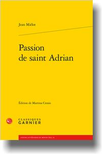 J. Miélot, Passion de saint Adrian (éd. M. Crosio)