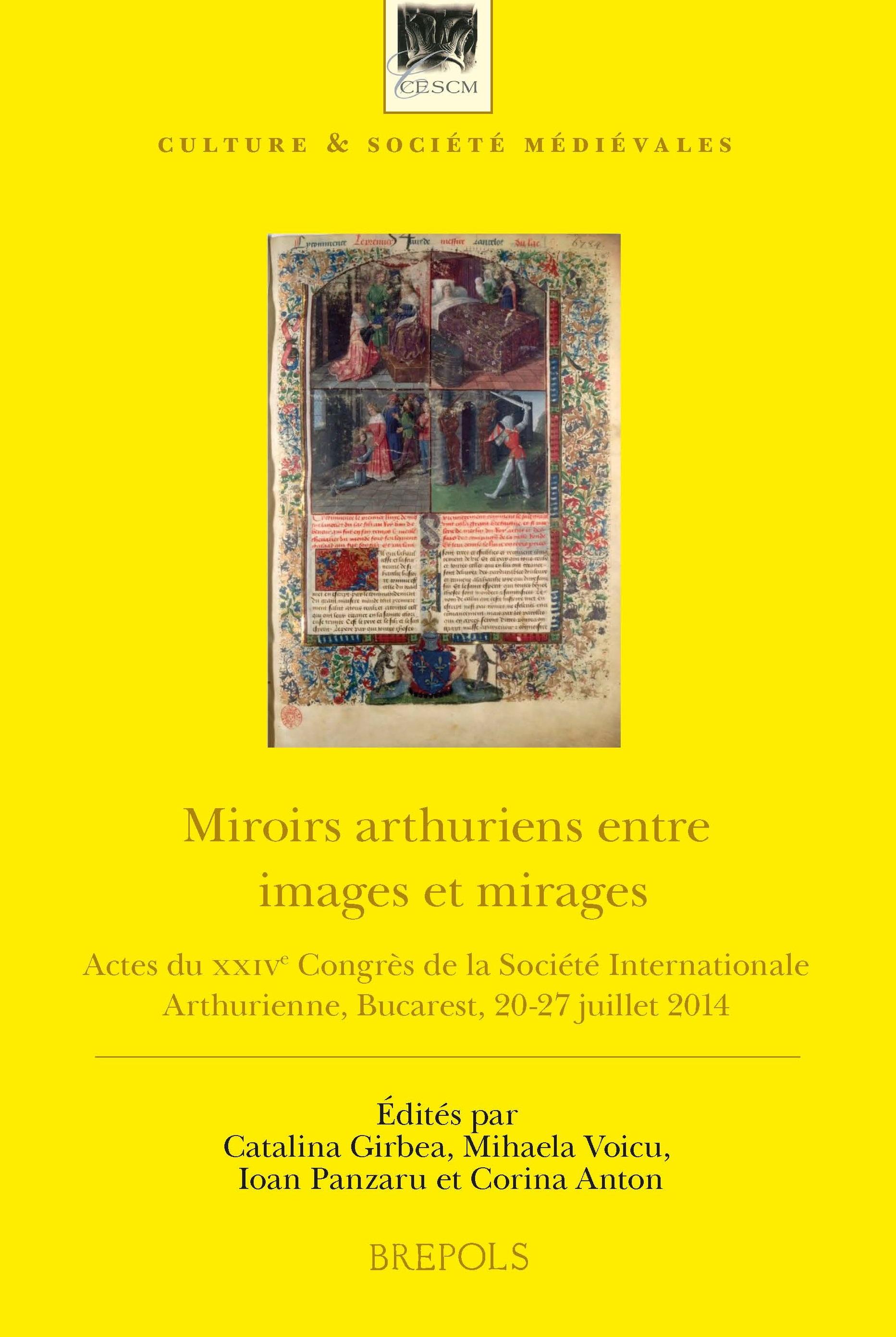 Miroirs arthuriens entre images et mirages. Actes du XXIVe Congrès de la Société Internationale Arthurienne (C. Girbea, M. Voicu, I. Panzaru, C. Anton, A. Popescu, dir.)