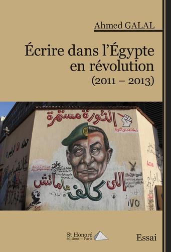A. Galal, Écrire dans l'Égypte en révolution (2011-2013)