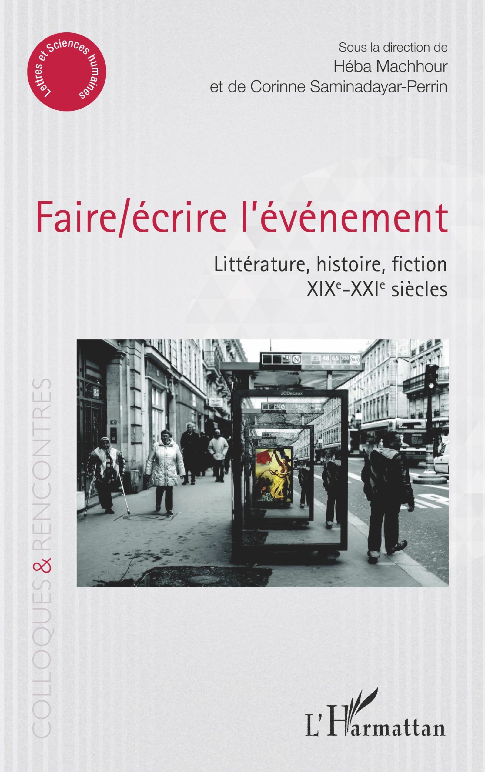 H. Machhour et C. Saminadayar-Perrin (dir.), Faire/écrire l'événement. Littérature, histoire, fiction XIXe-XXIe siècles