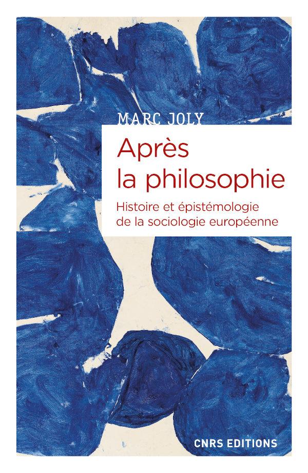 M. Joly, Après la philosophie. Histoire et épistémologie de la sociologie européenne