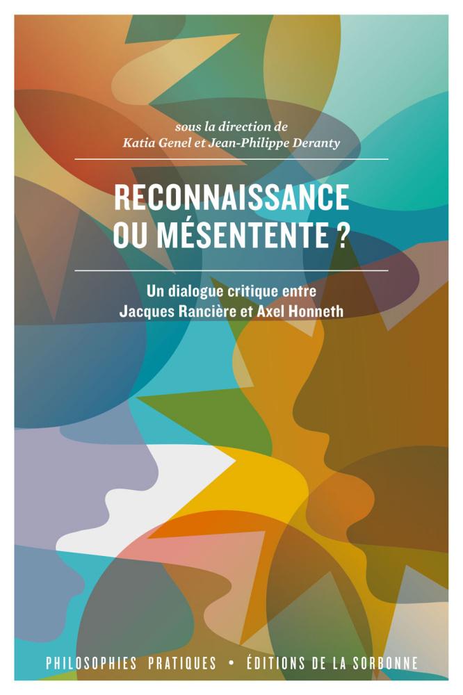 J.- Ph. Deranty, K. Genel (éd.), Reconnaissance ou mésentente ? Un dialogue critique entre Jacques Rancière et Axel Honneth