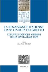A. Bikard, La Renaissance italienne dans les rues du GhettoL'œuvre poétique yiddish d'Élia Lévita (1469-1549)