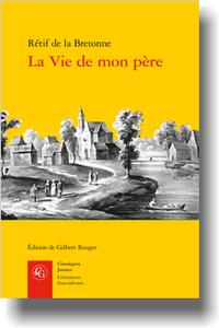Rétif de la Bretonne, La Vie de mon père (éd. G. Rouger, éd.)