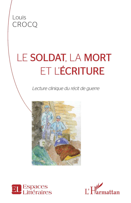 L. Crocq, Le soldat, la mort et l'écriture. Lecture clinique du récit de guerre