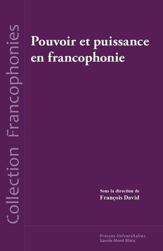 F. David (dir.), Pouvoir et puissance en francophonie