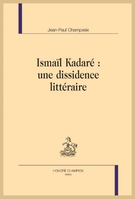 J.-P. Champseix, Ismaïl Kadaré, une dissidence littéraire