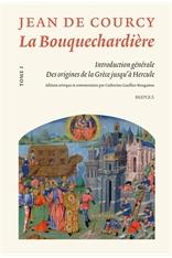 La Bouquechardière de Jean de Courcy. Tome I : Introduction générale. Des origines de la Grèce jusqu'à Hercule (C. Gaullier-Bougassas éd.)