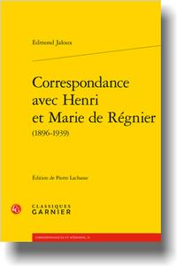 E. Jaloux, Correspondance avec Henri et Marie de Régnier (1896-1939) (éd. P. Lachasse)