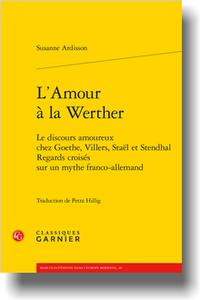S. Ardisson, L'Amour à la Werther. Le discours amoureux chez Goethe, Villers, Staël et Stendhal. Regards croisés sur un mythe franco-allemand (trad. P. Hillig)