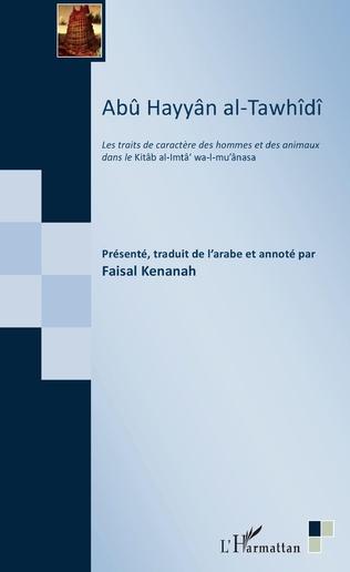 F. Kenanah, Abû Hayyân al-Tawhîdî - Les Traits de caractère des hommes et des animaux dans le Kitâb al-Imtâ' wa-I-mu'ânasa