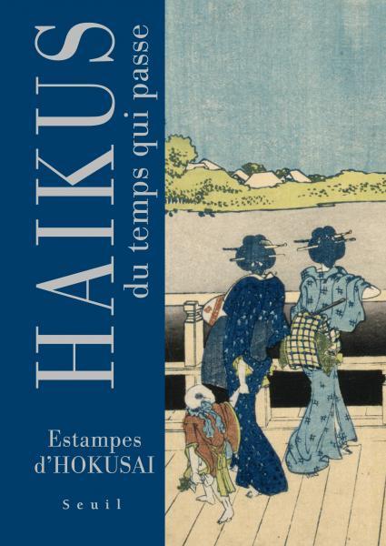 <em>Haïkus du temps qui passe</em>. Estampes d'Hokusai (Le Seuil du jour)
