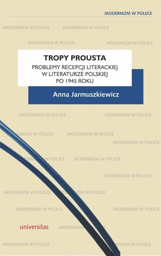 A. Jarmuszkiewicz, Tropy Prousta. Problemy recepcji literackiej w literaturze polskiej po 1945 roku