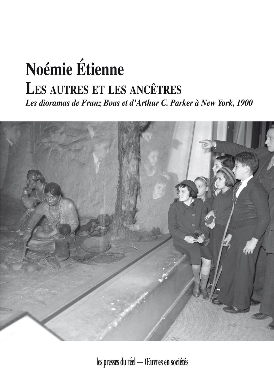 N. Étienne, Les Autres et les ancêtres. Les dioramas de Franz Boas et d'Arthur C. Parker à New York, 1900