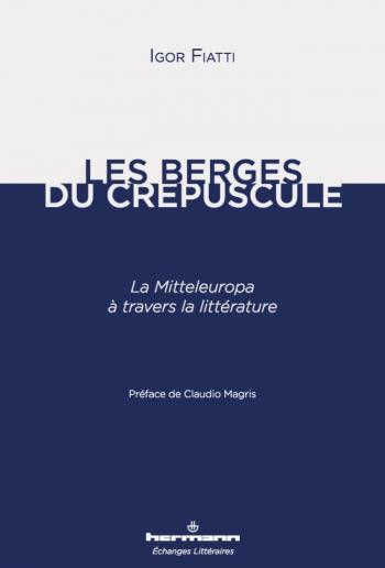 I. Fiatti, Les Berges du crépuscule, la Mitteleuropa à travers la littérature (préf. de C. Magris)