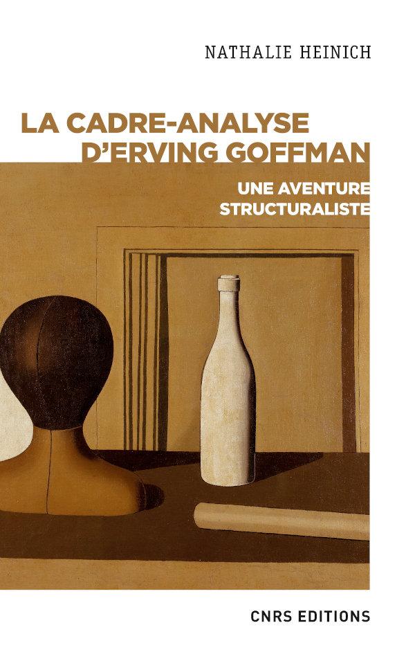 N. Heinich, La cadre-analyse d'Erving Goffman. Une aventure structuraliste