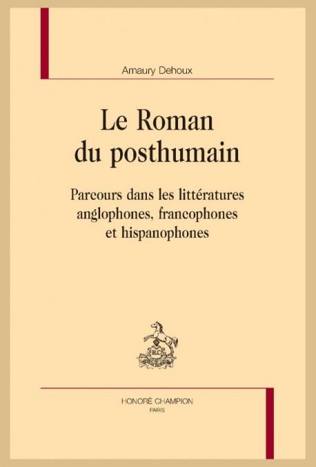 A. Dehoux, Le Roman du posthumain. Parcours dans les littératures anglophones, francophones et hispanophones