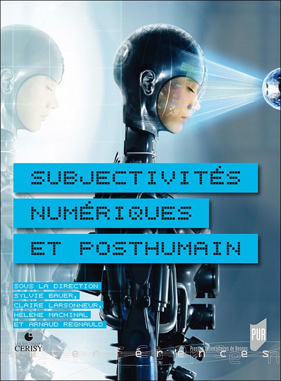 S. Bauer, C. Larsonneur, H. Machinal, A. Regnauld (dir.), Subjectivités numériques et posthumain