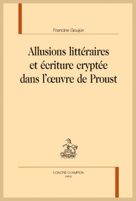 F. Goujon, Allusions littéraires et écriture cryptée dans l'œuvre de Proust