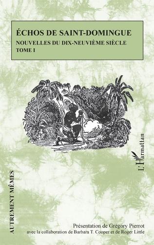 Échos de Saint-Domingue : Nouvelles du XIXe siècle, 2 vols. Prés. t. 1 : G. Pierrot ; t. 2 : B. T. Cooper